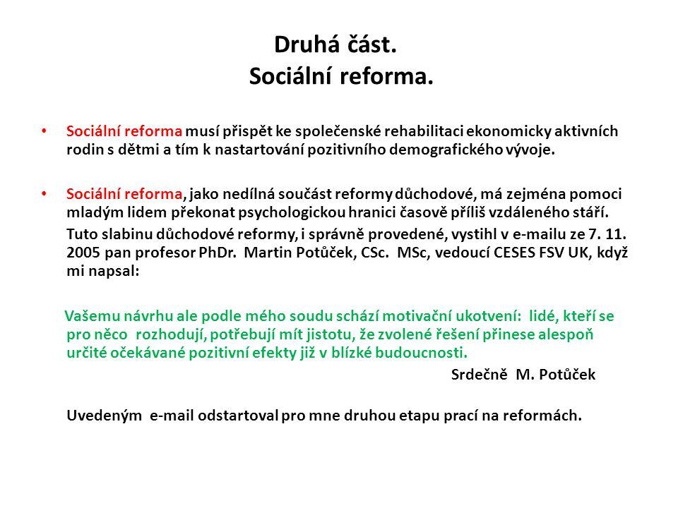 Druhá část. Sociální reforma. • Sociální reforma musí přispět ke společenské rehabilitaci ekonomicky aktivních rodin s dětmi a tím k nastartování pozi