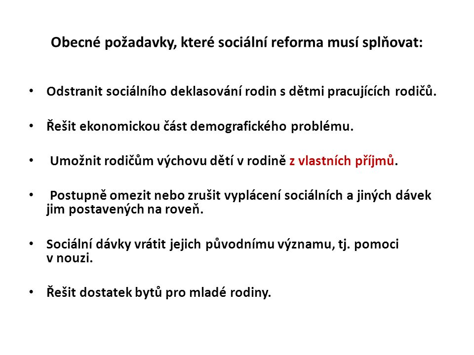 Obecné požadavky, které sociální reforma musí splňovat: • Odstranit sociálního deklasování rodin s dětmi pracujících rodičů. • Řešit ekonomickou část