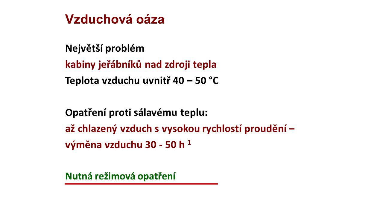 Vzduchová oáza Největší problém kabiny jeřábníků nad zdroji tepla Teplota vzduchu uvnitř 40 – 50 °C Opatření proti sálavému teplu: až chlazený vzduch