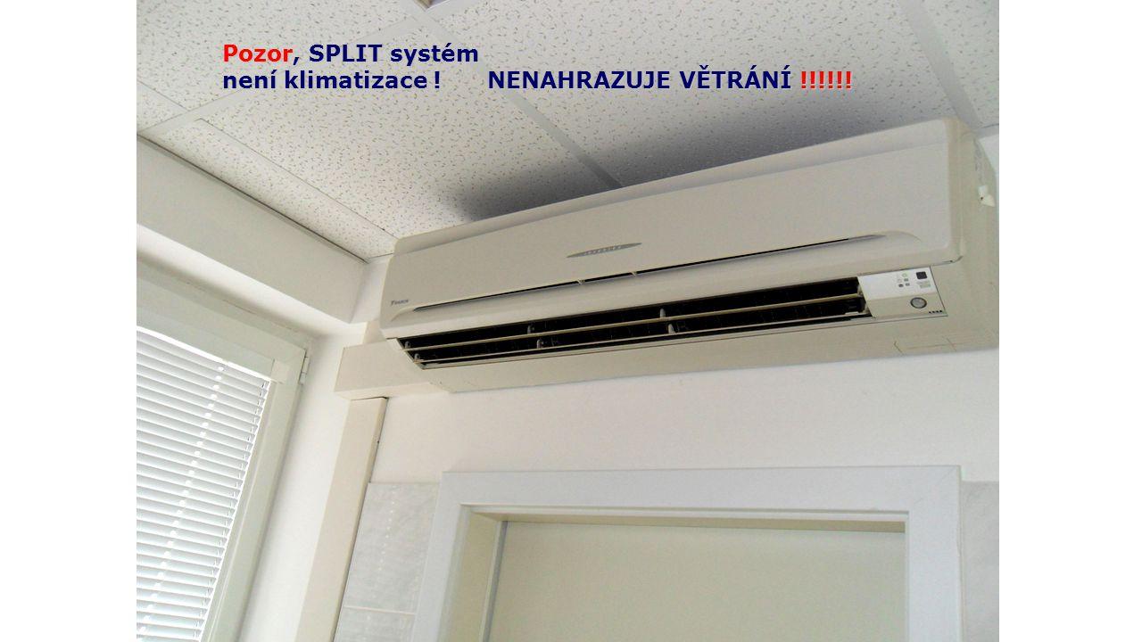 Pozor, SPLIT systém není klimatizace ! NENAHRAZUJE VĚTRÁNÍ !!!!!!