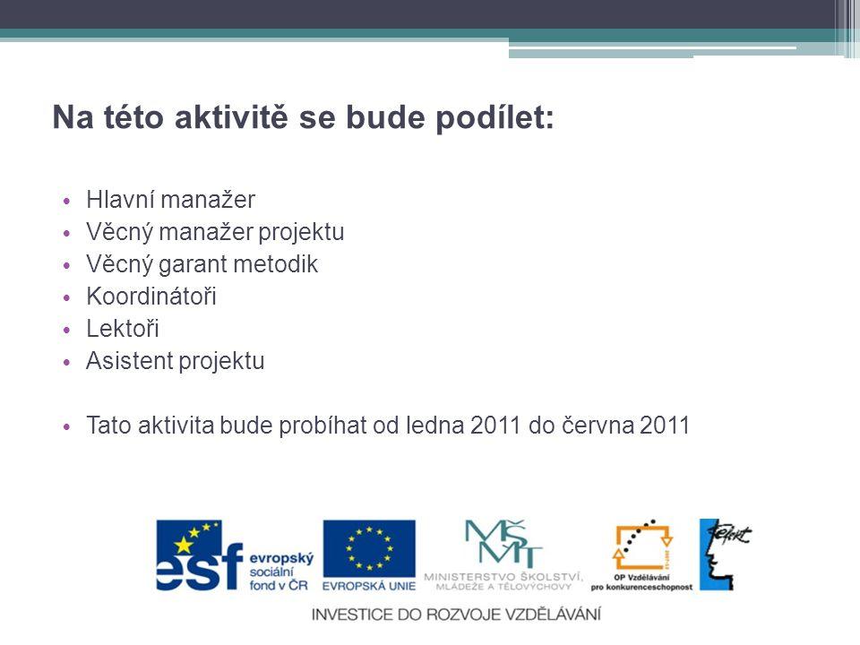 Na této aktivitě se bude podílet: • Hlavní manažer • Věcný manažer projektu • Věcný garant metodik • Koordinátoři • Lektoři • Asistent projektu • Tato aktivita bude probíhat od ledna 2011 do června 2011