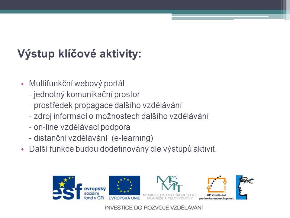 Výstup klíčové aktivity: • Multifunkční webový portál.