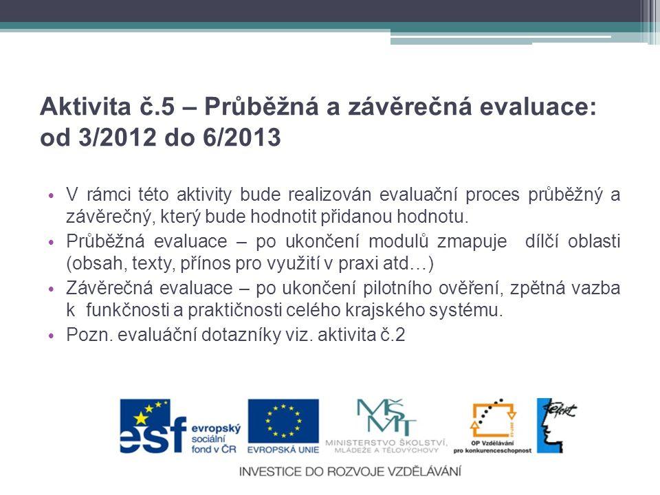 Aktivita č.5 – Průběžná a závěrečná evaluace: od 3/2012 do 6/2013 • V rámci této aktivity bude realizován evaluační proces průběžný a závěrečný, který bude hodnotit přidanou hodnotu.
