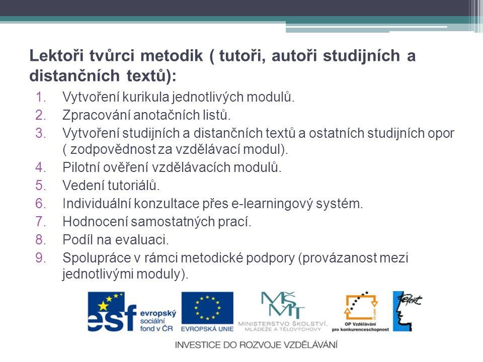 Lektoři tvůrci metodik ( tutoři, autoři studijních a distančních textů): 1.Vytvoření kurikula jednotlivých modulů.