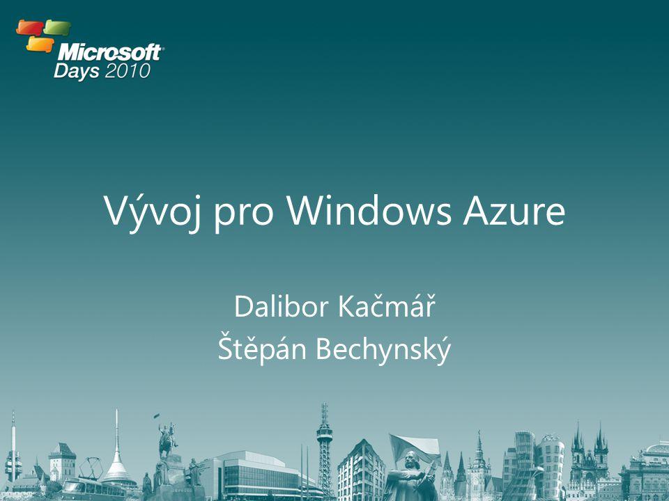 Vývoj pro Windows Azure Dalibor Kačmář Štěpán Bechynský