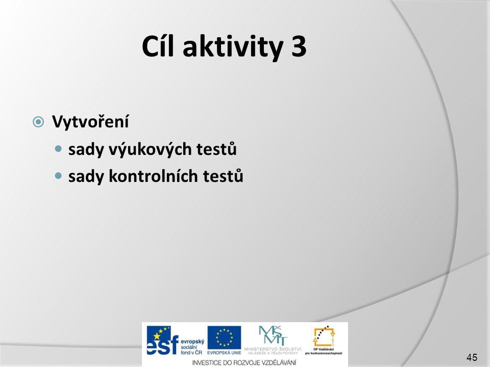 Cíl aktivity 3  Vytvoření  sady výukových testů  sady kontrolních testů 45