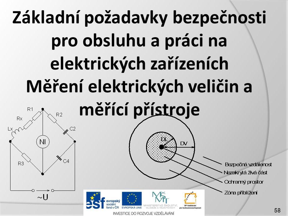 Základní požadavky bezpečnosti pro obsluhu a práci na elektrických zařízeních Měření elektrických veličin a měřící přístroje 58