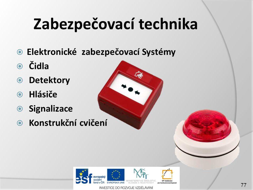Zabezpečovací technika  Elektronické zabezpečovací Systémy  Čidla  Detektory  Hlásiče  Signalizace  Konstrukční cvičení 77