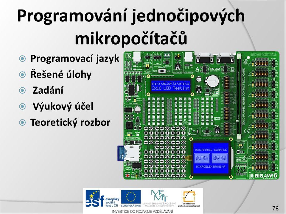 Programování jednočipových mikropočítačů  Programovací jazyk  Řešené úlohy  Zadání  Výukový účel  Teoretický rozbor 78