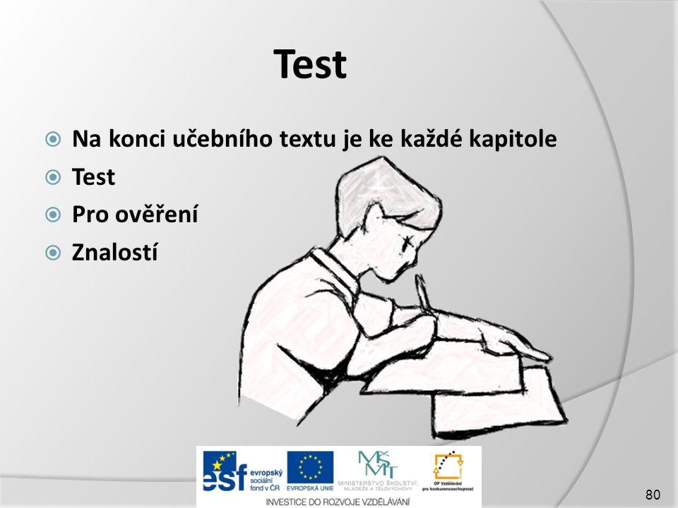 Test  Na konci učebního textu je ke každé kapitole  Test  Pro ověření  Znalostí 80