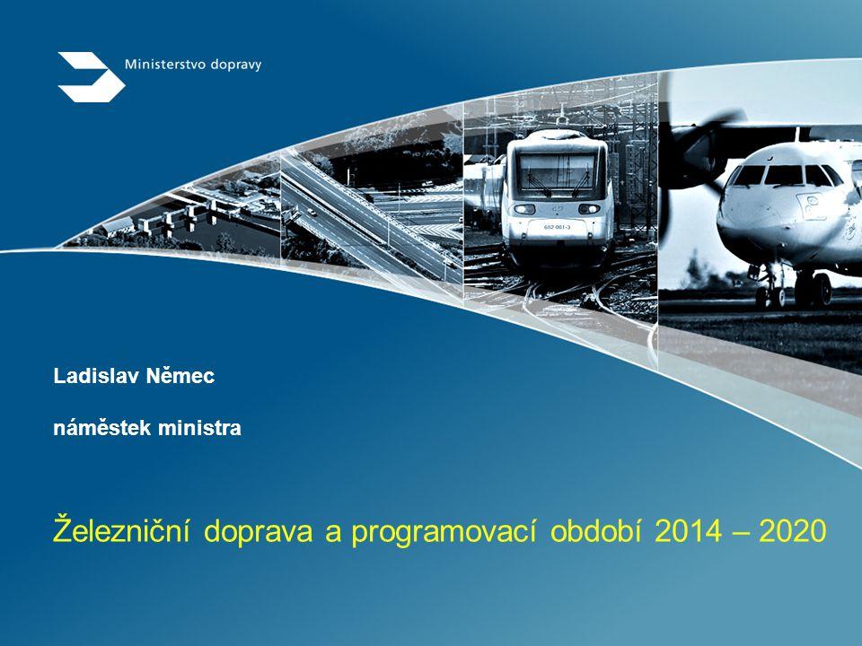 Ladislav Němec náměstek ministra Železniční doprava a programovací období 2014 – 2020