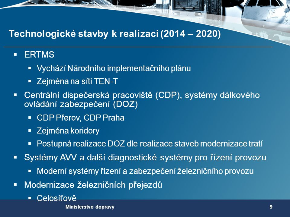 Technologické stavby k realizaci (2014 – 2020)  ERTMS  Vychází Národního implementačního plánu  Zejména na síti TEN-T  Centrální dispečerská praco