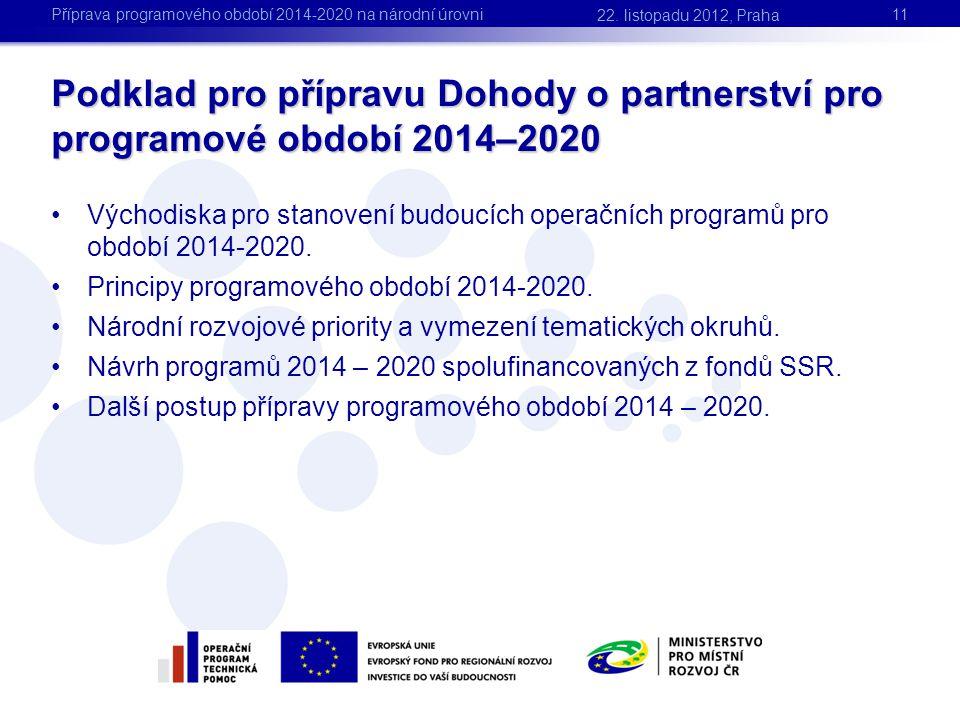 •Východiska pro stanovení budoucích operačních programů pro období 2014-2020. •Principy programového období 2014-2020. •Národní rozvojové priority a v