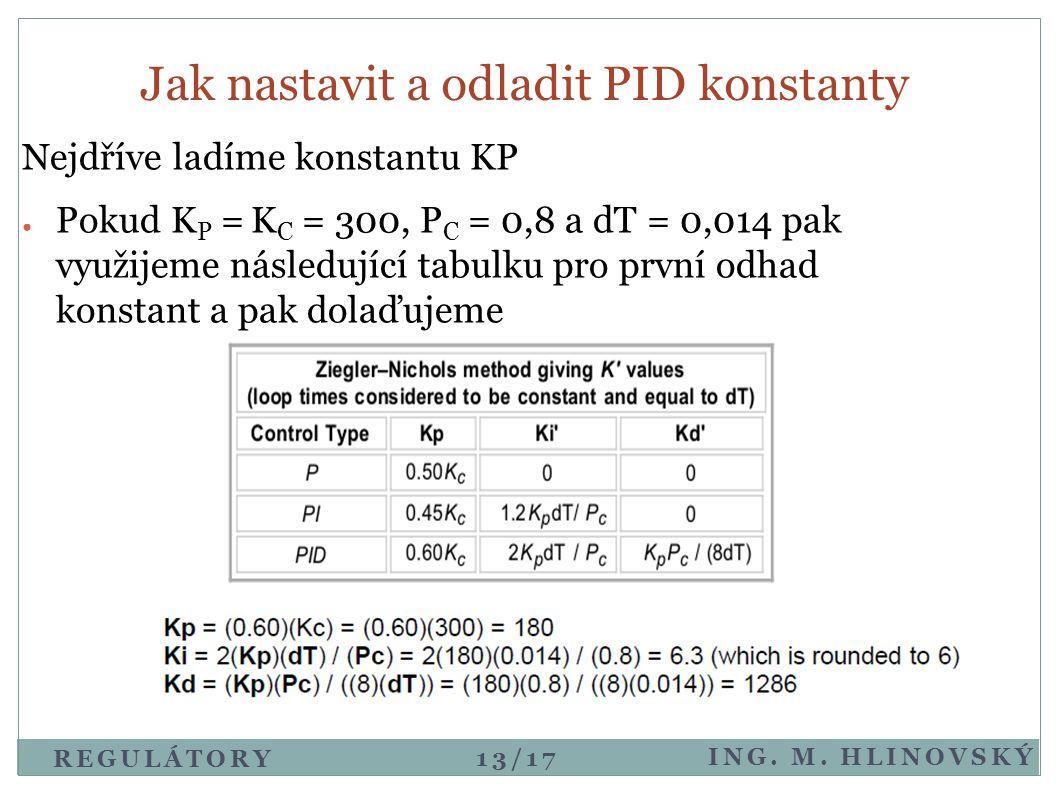 Nejdříve ladíme konstantu KP ● Pokud K P = K C = 300, P C = 0,8 a dT = 0,014 pak využijeme následující tabulku pro první odhad konstant a pak dolaďuje
