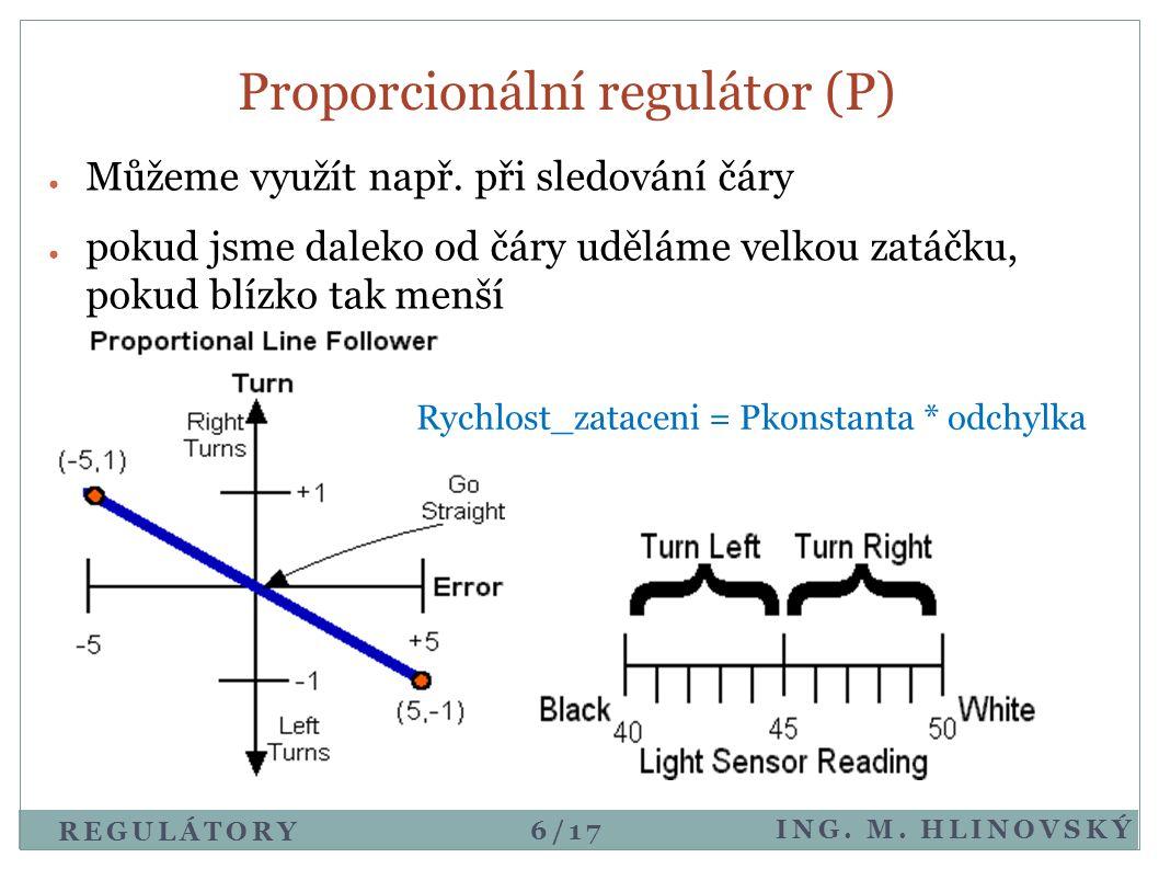 Proporcionální regulátor (P) ● Můžeme využít např. při sledování čáry ● pokud jsme daleko od čáry uděláme velkou zatáčku, pokud blízko tak menší Rychl