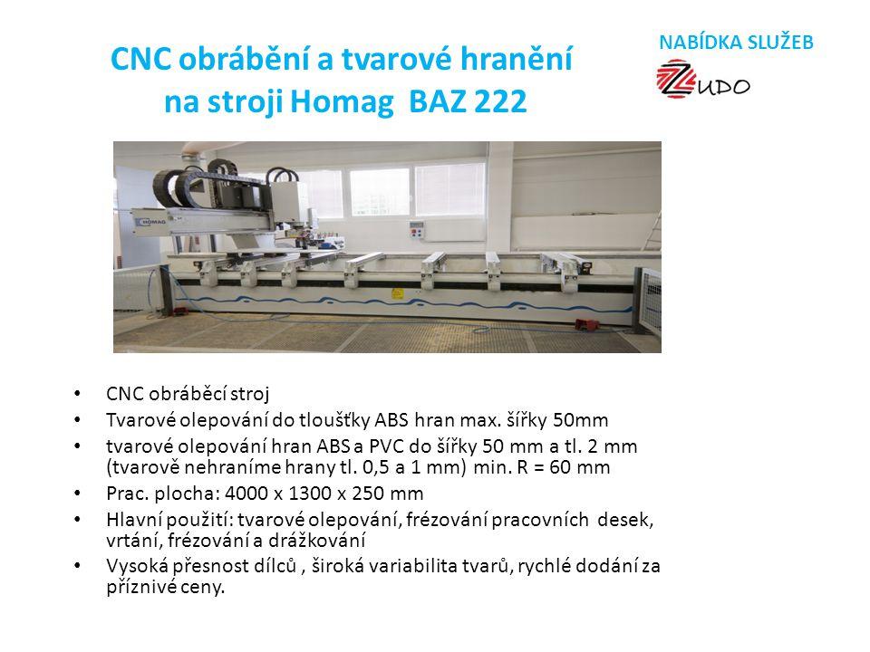 CNC obrábění a tvarové hranění na stroji Homag BAZ 222 • CNC obráběcí stroj • Tvarové olepování do tloušťky ABS hran max. šířky 50mm • tvarové olepová