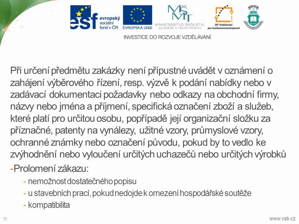 www.vsb.cz 10 Při určení předmětu zakázky není přípustné uvádět v oznámení o zahájení výběrového řízení, resp. výzvě k podání nabídky nebo v zadávací