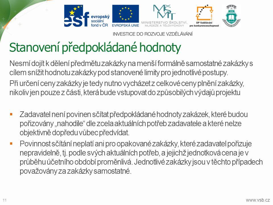 www.vsb.cz 11 Nesmí dojít k dělení předmětu zakázky na menší formálně samostatné zakázky s cílem snížit hodnotu zakázky pod stanovené limity pro jedno