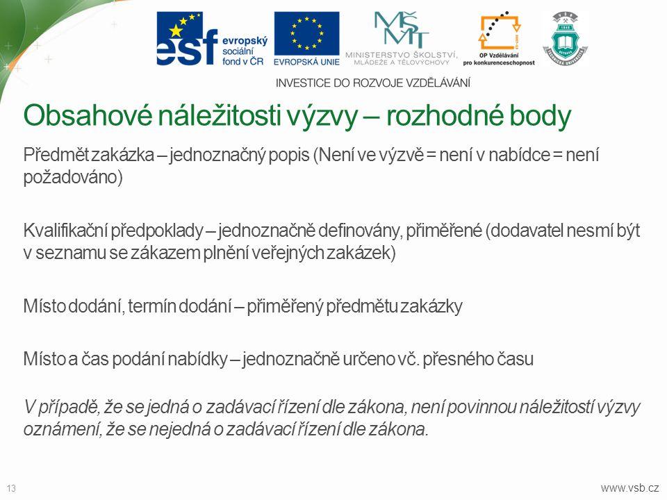 www.vsb.cz 13 Předmět zakázka – jednoznačný popis (Není ve výzvě = není v nabídce = není požadováno) Kvalifikační předpoklady – jednoznačně definovány