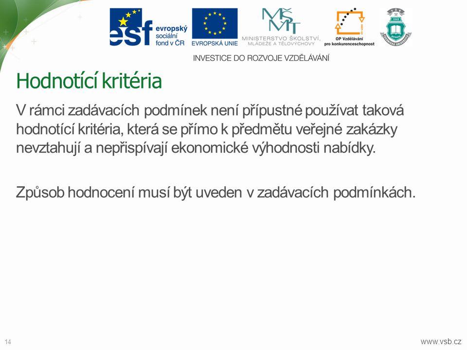 www.vsb.cz 14 V rámci zadávacích podmínek není přípustné používat taková hodnotící kritéria, která se přímo k předmětu veřejné zakázky nevztahují a ne