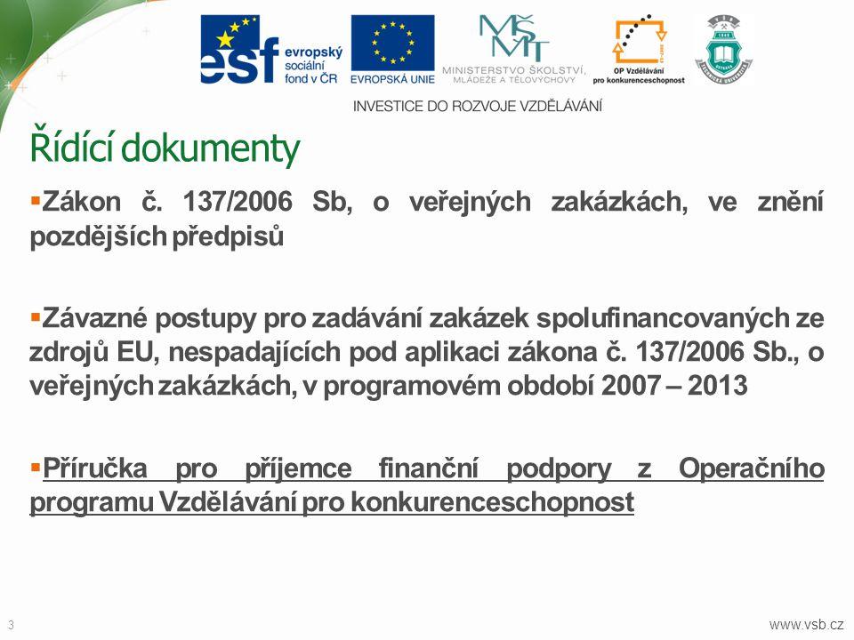 www.vsb.cz 3  Zákon č. 137/2006 Sb, o veřejných zakázkách, ve znění pozdějších předpisů  Závazné postupy pro zadávání zakázek spolufinancovaných ze