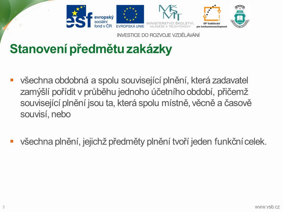 www.vsb.cz 9  všechna obdobná a spolu související plnění, která zadavatel zamýšlí pořídit v průběhu jednoho účetního období, přičemž související plně