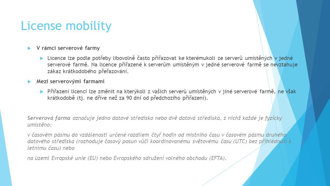 License mobility  V rámci serverové farmy  Licence lze podle potřeby libovolně často přiřazovat ke kterémukoli ze serverů umístěných v jedné serverové farmě.