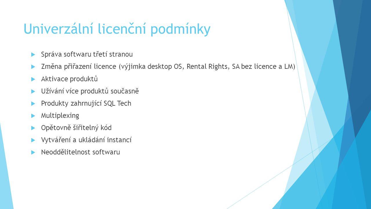 Univerzální licenční podmínky  Správa softwaru třetí stranou  Změna přiřazení licence (výjimka desktop OS, Rental Rights, SA bez licence a LM)  Aktivace produktů  Užívání více produktů současně  Produkty zahrnující SQL Tech  Multiplexing  Opětovně šiřitelný kód  Vytváření a ukládání instancí  Neoddělitelnost softwaru