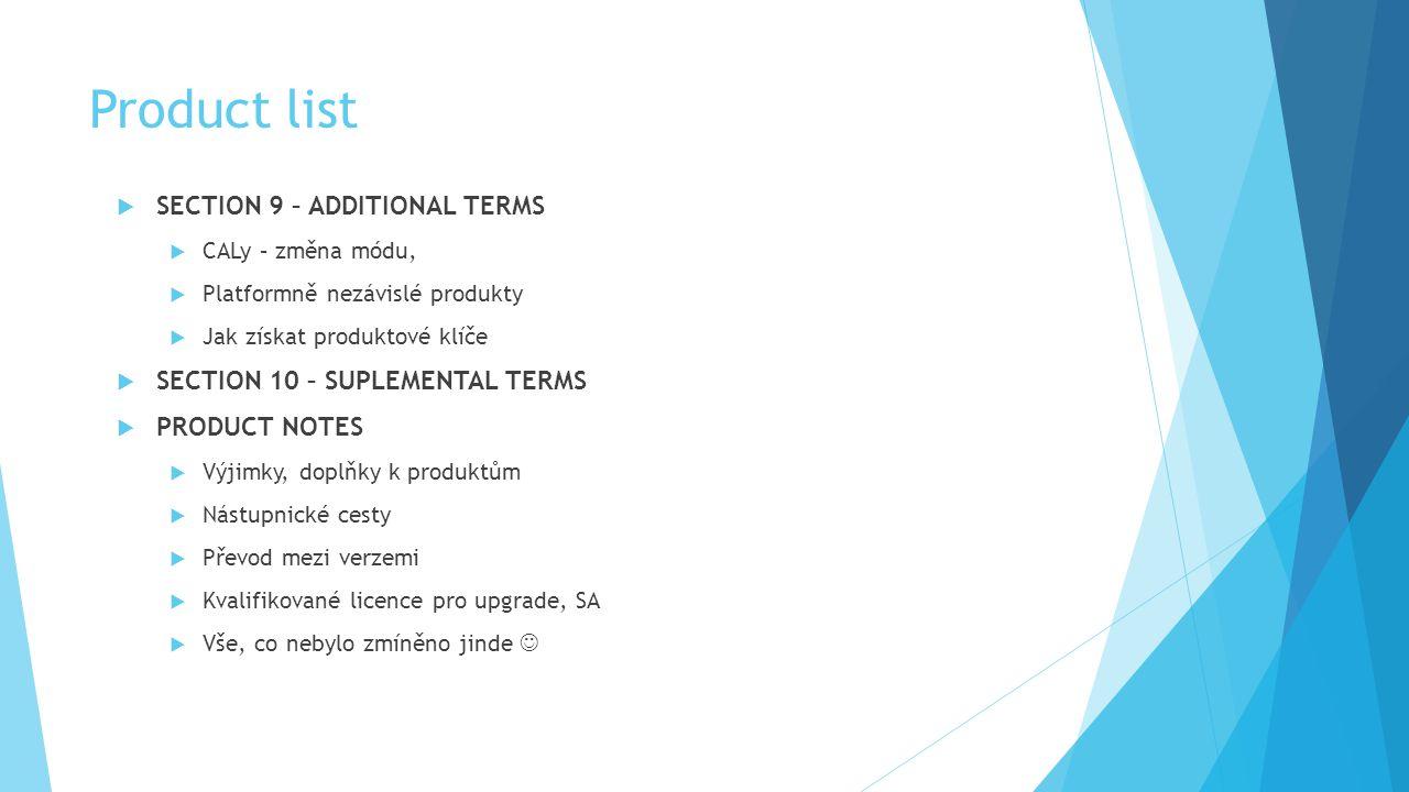 Product list  SECTION 9 – ADDITIONAL TERMS  CALy – změna módu,  Platformně nezávislé produkty  Jak získat produktové klíče  SECTION 10 – SUPLEMENTAL TERMS  PRODUCT NOTES  Výjimky, doplňky k produktům  Nástupnické cesty  Převod mezi verzemi  Kvalifikované licence pro upgrade, SA  Vše, co nebylo zmíněno jinde 