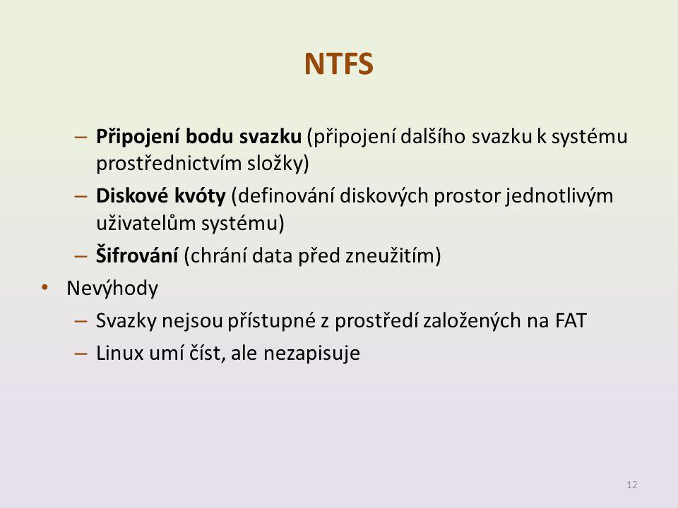 NTFS – Připojení bodu svazku (připojení dalšího svazku k systému prostřednictvím složky) – Diskové kvóty (definování diskových prostor jednotlivým uživatelům systému) – Šifrování (chrání data před zneužitím) • Nevýhody – Svazky nejsou přístupné z prostředí založených na FAT – Linux umí číst, ale nezapisuje 12