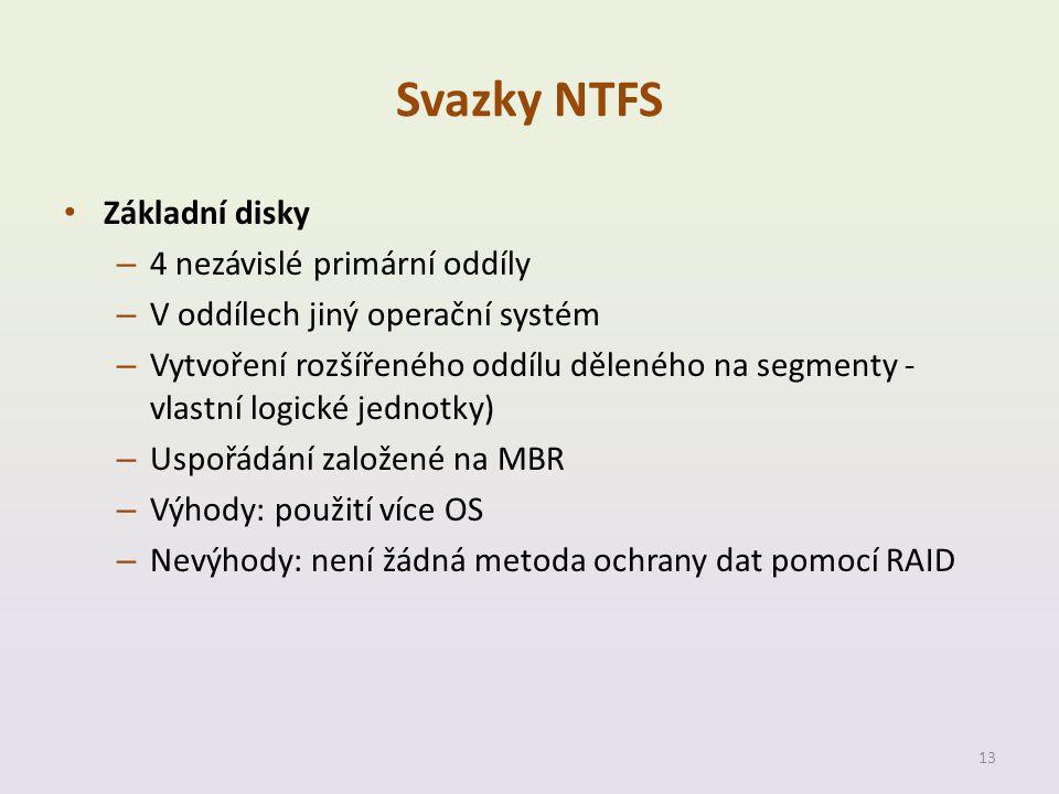 Svazky NTFS • Základní disky – 4 nezávislé primární oddíly – V oddílech jiný operační systém – Vytvoření rozšířeného oddílu děleného na segmenty - vla