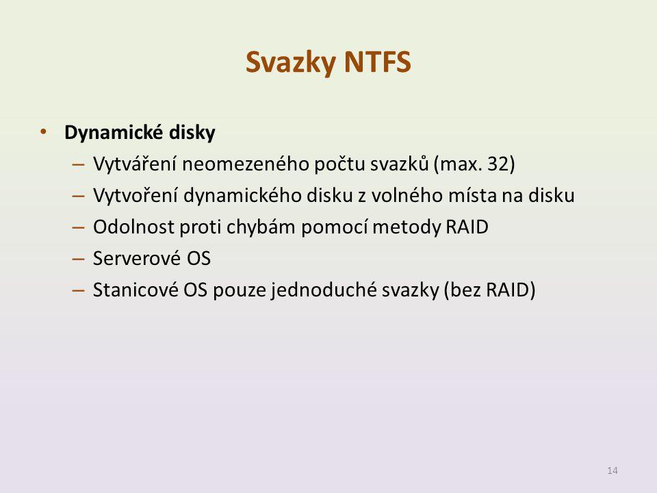 Svazky NTFS • Dynamické disky – Vytváření neomezeného počtu svazků (max. 32) – Vytvoření dynamického disku z volného místa na disku – Odolnost proti c