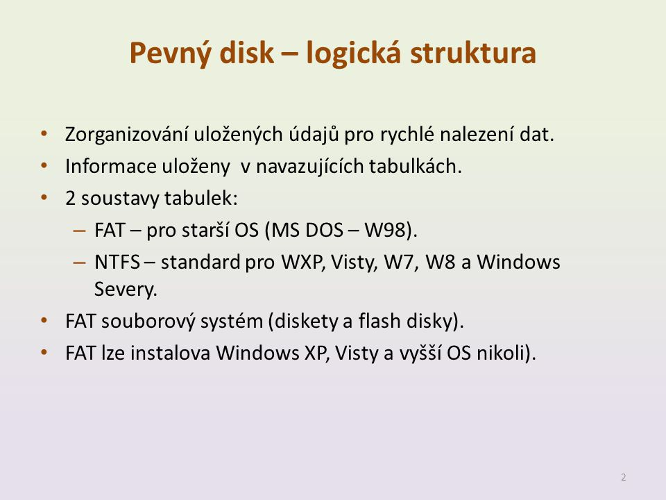Pevný disk – logická struktura • Zorganizování uložených údajů pro rychlé nalezení dat. • Informace uloženy v navazujících tabulkách. • 2 soustavy tab