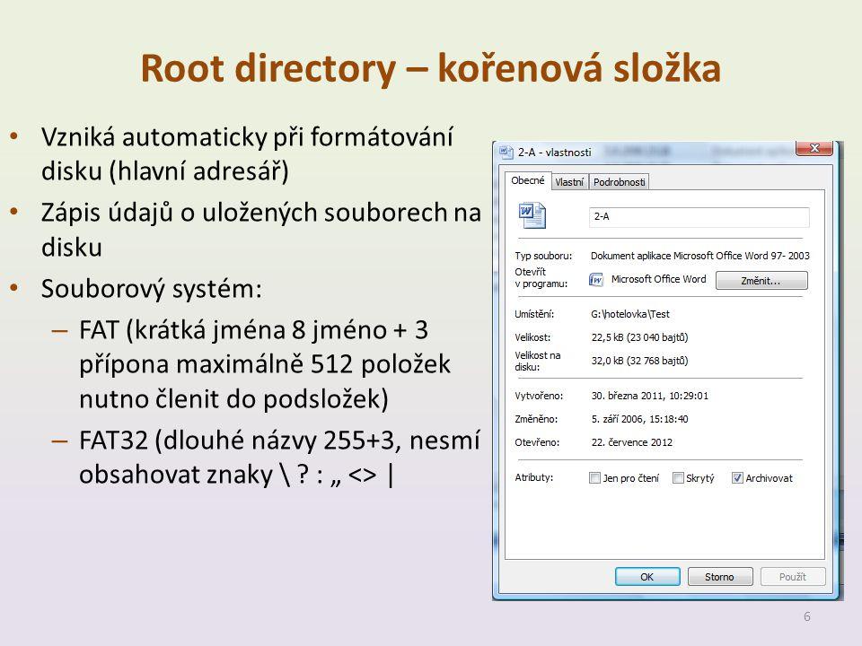 Root directory – kořenová složka • Vzniká automaticky při formátování disku (hlavní adresář) • Zápis údajů o uložených souborech na disku • Souborový systém: – FAT (krátká jména 8 jméno + 3 přípona maximálně 512 položek nutno členit do podsložek) – FAT32 (dlouhé názvy 255+3, nesmí obsahovat znaky \ .