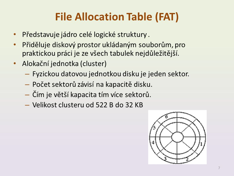 File Allocation Table (FAT) • Představuje jádro celé logické struktury. • Přiděluje diskový prostor ukládaným souborům, pro praktickou práci je ze vše