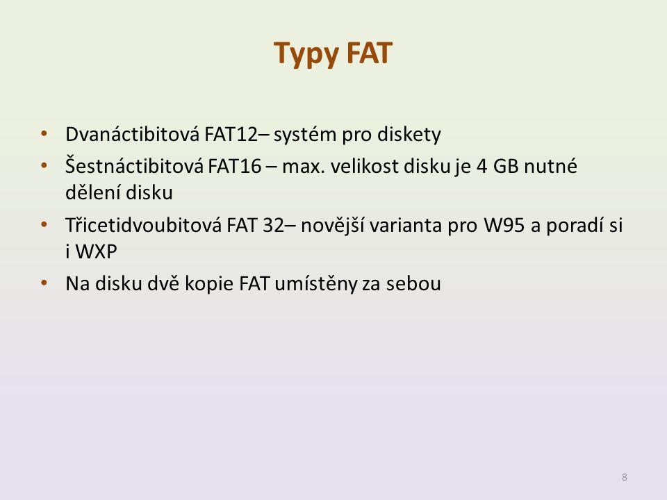 Typy FAT • Dvanáctibitová FAT12– systém pro diskety • Šestnáctibitová FAT16 – max. velikost disku je 4 GB nutné dělení disku • Třicetidvoubitová FAT 3