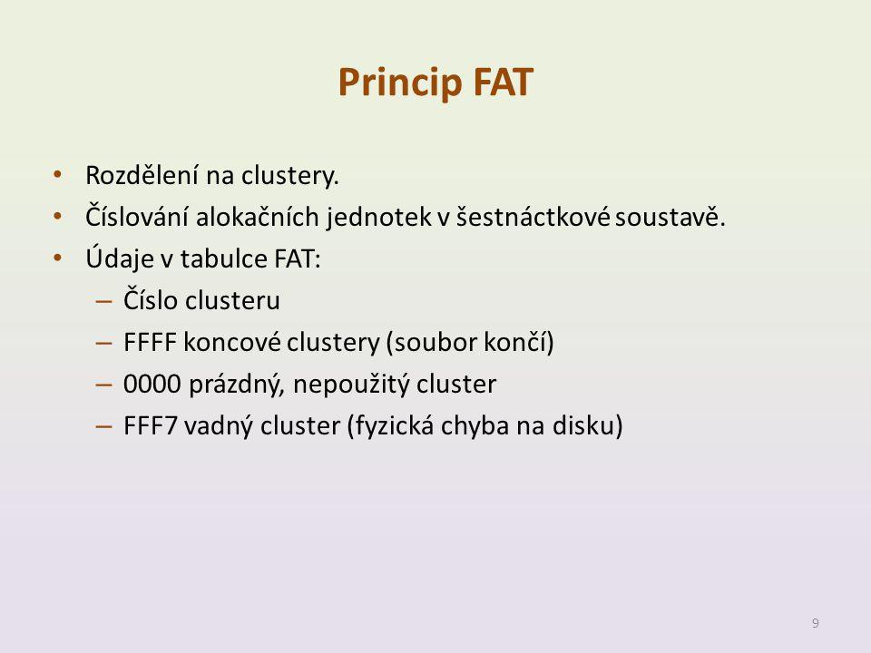 Princip FAT • Rozdělení na clustery. • Číslování alokačních jednotek v šestnáctkové soustavě. • Údaje v tabulce FAT: – Číslo clusteru – FFFF koncové c