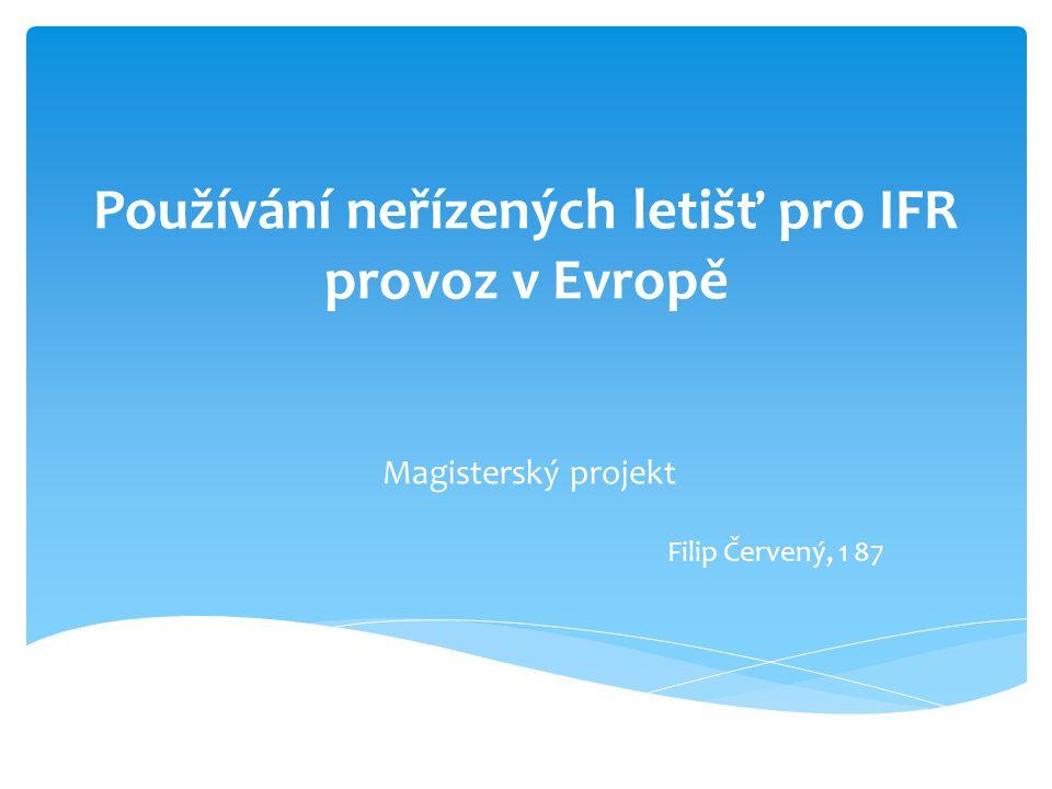 Používání neřízených letišť pro IFR provoz v Evropě Magisterský projekt Filip Červený, 1 87