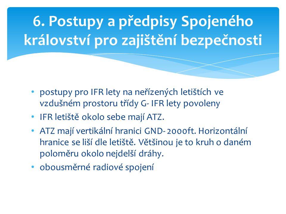 • postupy pro IFR lety na neřízených letištích ve vzdušném prostoru třídy G- IFR lety povoleny • IFR letiště okolo sebe mají ATZ. • ATZ mají vertikáln