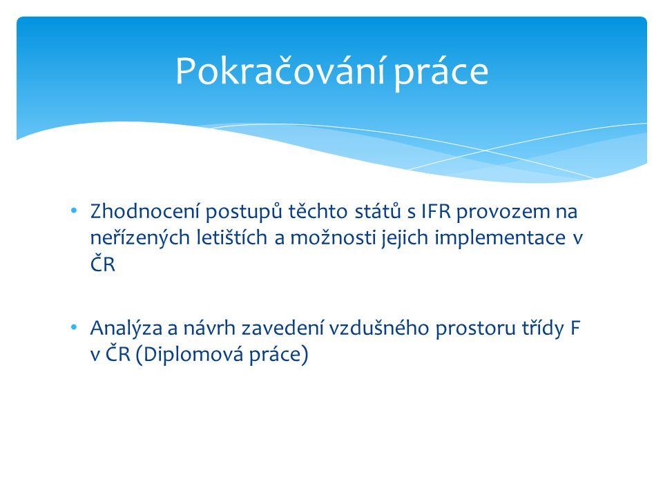 • Zhodnocení postupů těchto států s IFR provozem na neřízených letištích a možnosti jejich implementace v ČR • Analýza a návrh zavedení vzdušného pros