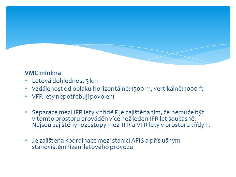 VMC minima • Letová dohlednost 5 km • Vzdálenost od oblaků horizontálně: 1500 m, vertikálně: 1000 ft • VFR lety nepotřebují povolení • Separace mezi I