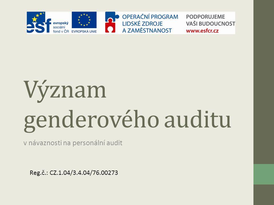 Význam genderového auditu v návaznosti na personální audit Reg.č.: CZ.1.04/3.4.04/76.00273