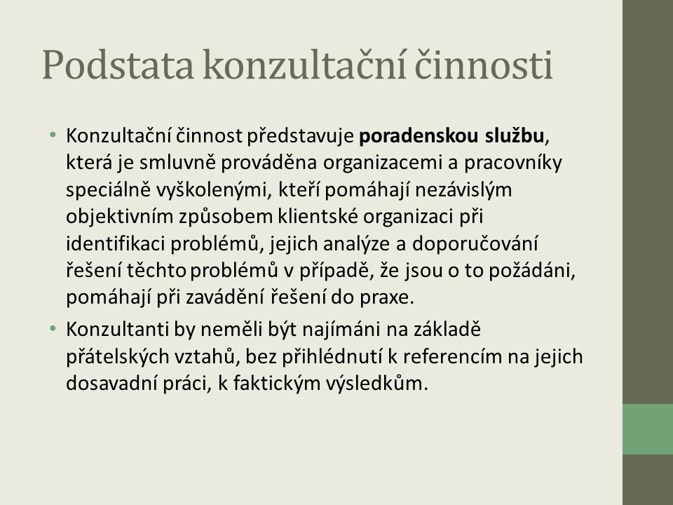 Podstata konzultační činnosti • Konzultační činnost představuje poradenskou službu, která je smluvně prováděna organizacemi a pracovníky speciálně vyš