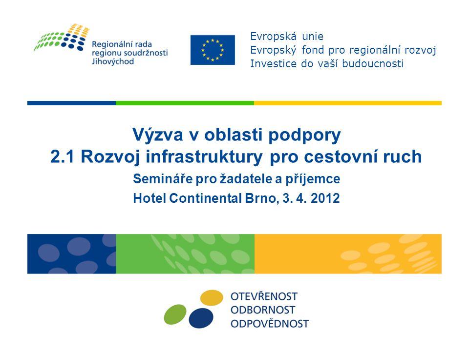 Výzva v oblasti podpory 2.1 Rozvoj infrastruktury pro cestovní ruch Semináře pro žadatele a příjemce Hotel Continental Brno, 3.