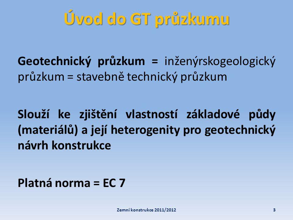 Úvod do GT průzkumu Eurokód 7: Navrhování geotechnických konstrukcí – Část 2: Průzkum a zkoušení základové půdy 4Zemní konstrukce 2011/2012 Průzkum Základové půdy Konstrukčních materiálů Podzemní vody Průzkumu musí vždy předcházet projekt průzkumných prací!