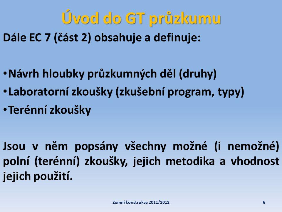 Úvod do GT průzkumu Dále EC 7 (část 2) obsahuje a definuje: • Návrh hloubky průzkumných děl (druhy) • Laboratorní zkoušky (zkušební program, typy) • T