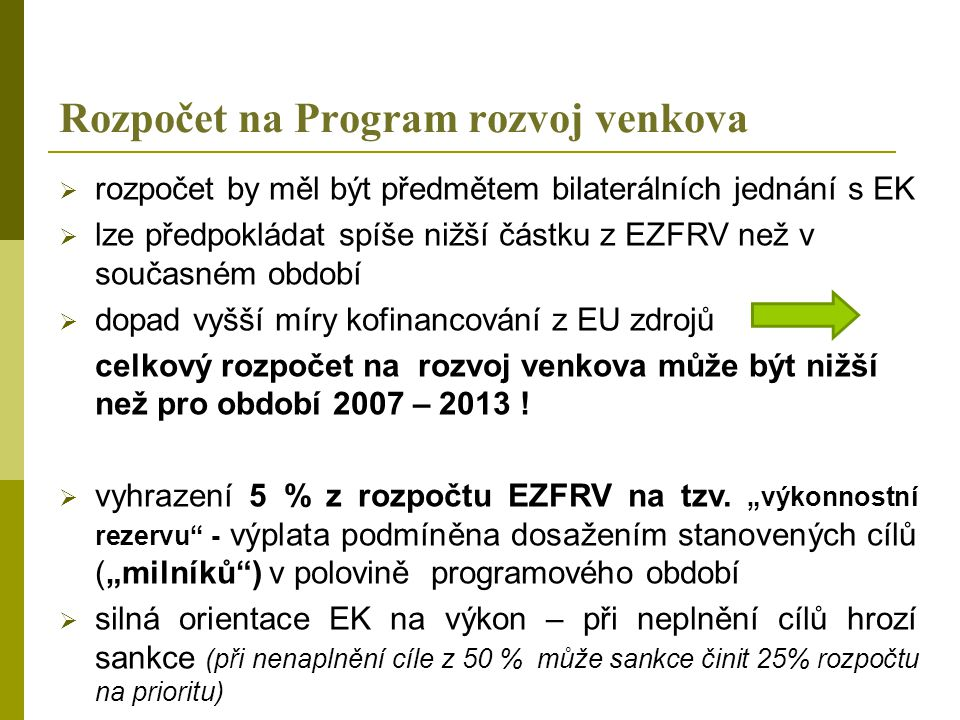 Rozpočet na Program rozvoj venkova  rozpočet by měl být předmětem bilaterálních jednání s EK  lze předpokládat spíše nižší částku z EZFRV než v souč