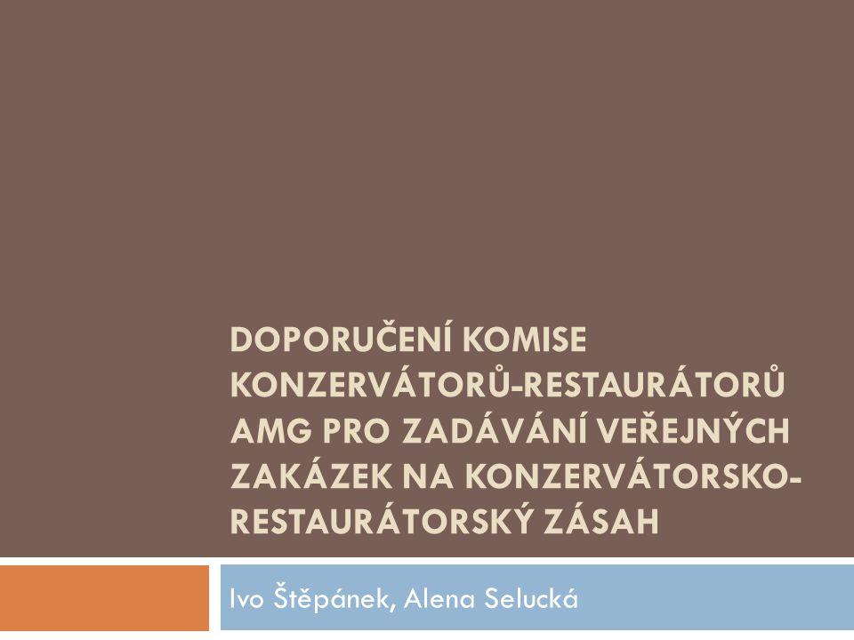 DOPORUČENÍ KOMISE KONZERVÁTORŮ-RESTAURÁTORŮ AMG PRO ZADÁVÁNÍ VEŘEJNÝCH ZAKÁZEK NA KONZERVÁTORSKO- RESTAURÁTORSKÝ ZÁSAH Ivo Štěpánek, Alena Selucká