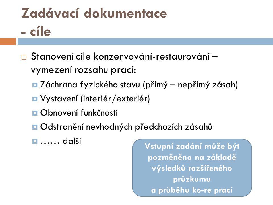 Zadávací dokumentace - cíle  Stanovení cíle konzervování-restaurování – vymezení rozsahu prací:  Záchrana fyzického stavu (přímý – nepřímý zásah) 