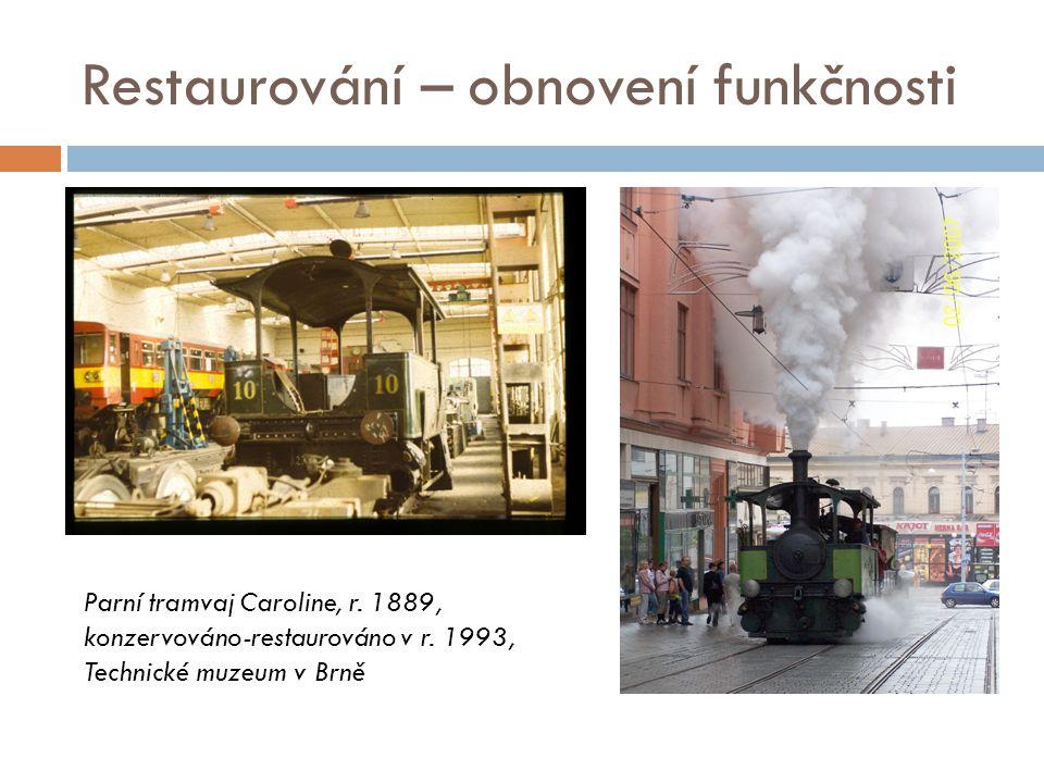 Restaurování – obnovení funkčnosti Parní tramvaj Caroline, r. 1889, konzervováno-restaurováno v r. 1993, Technické muzeum v Brně